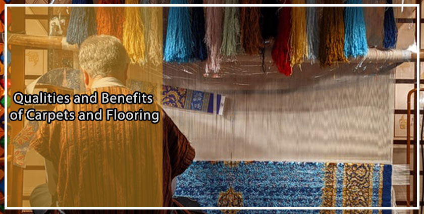 Qualities and Benefits of Carpets and Flooring